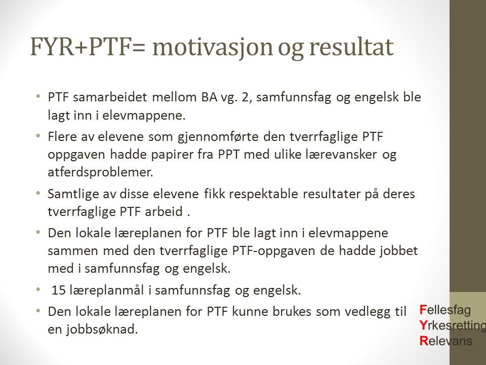 FYR+PTF= motivasjon og resultat PTF samarbeidet mellom BA vg. 2, samfunnsfag og engelsk ble lagt inn i elevmappene. Flere av elevene som gjennomførte