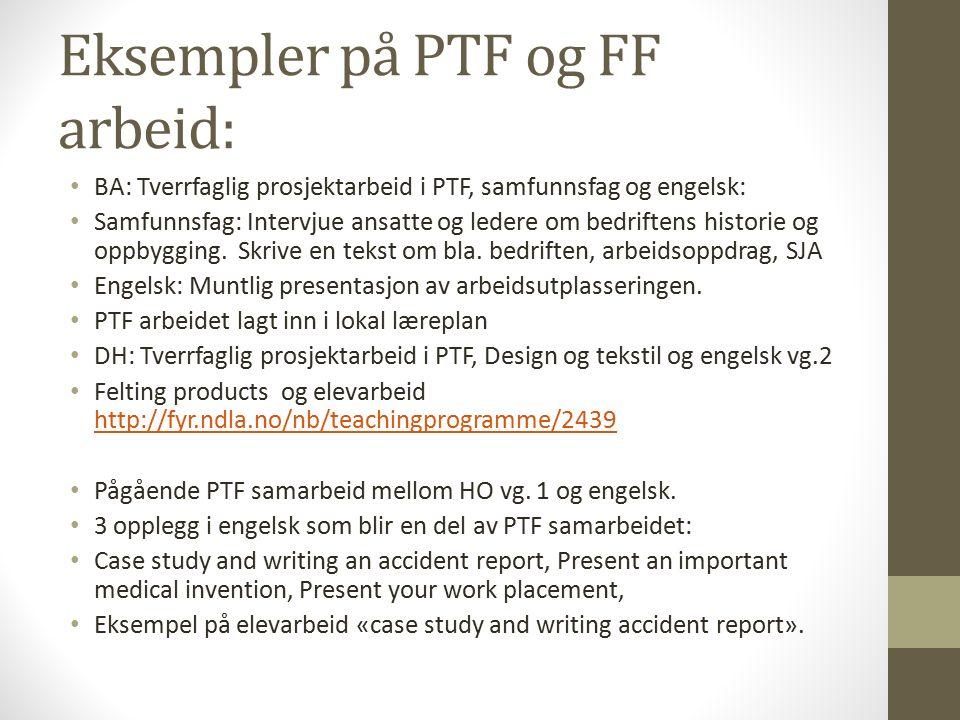 Eksempler på PTF og FF arbeid: BA: Tverrfaglig prosjektarbeid i PTF, samfunnsfag og engelsk: Samfunnsfag: Intervjue ansatte og ledere om bedriftens hi