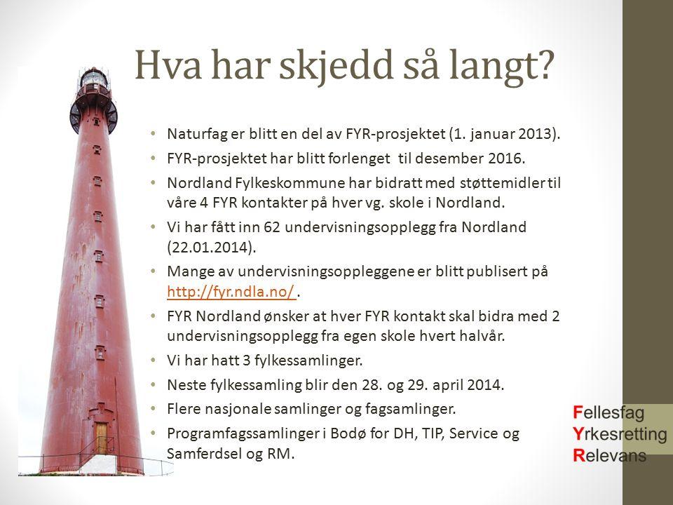 Hva har skjedd så langt? Naturfag er blitt en del av FYR-prosjektet (1. januar 2013). FYR-prosjektet har blitt forlenget til desember 2016. Nordland F