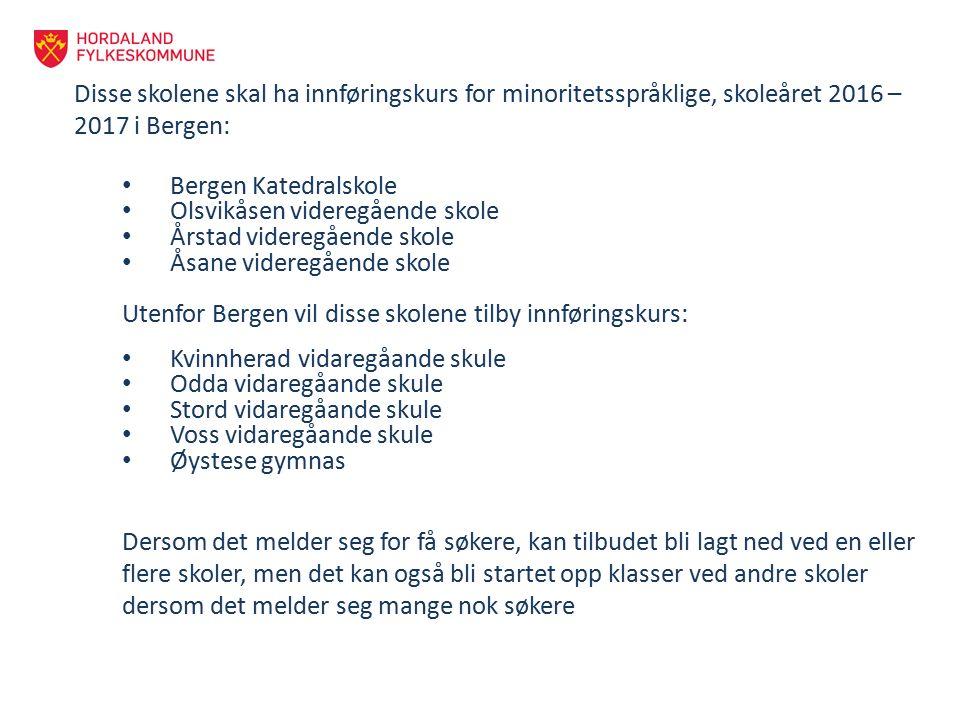 Disse skolene skal ha innføringskurs for minoritetsspråklige, skoleåret 2016 – 2017 i Bergen: Bergen Katedralskole Olsvikåsen videregående skole Årsta