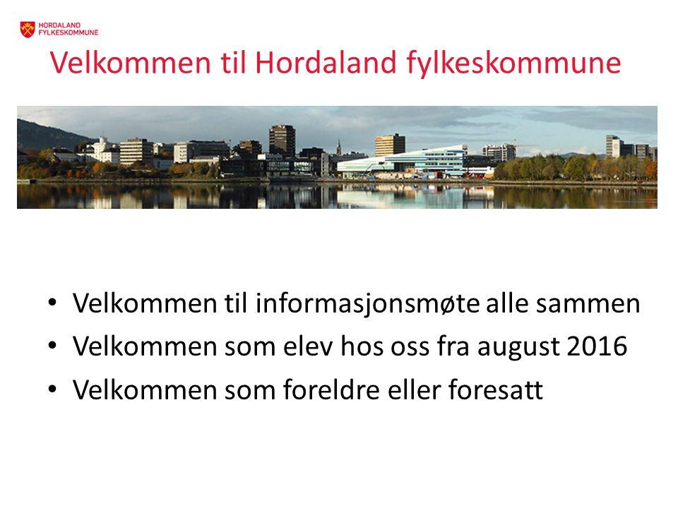 Velkommen til Hordaland fylkeskommune Velkommen til informasjonsmøte alle sammen Velkommen som elev hos oss fra august 2016 Velkommen som foreldre eller foresatt