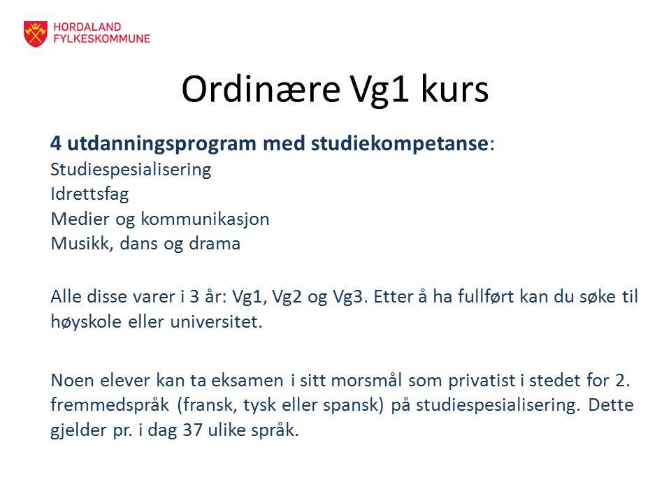 Ordinære Vg1 kurs 4 utdanningsprogram med studiekompetanse: Studiespesialisering Idrettsfag Medier og kommunikasjon Musikk, dans og drama Alle disse varer i 3 år: Vg1, Vg2 og Vg3.