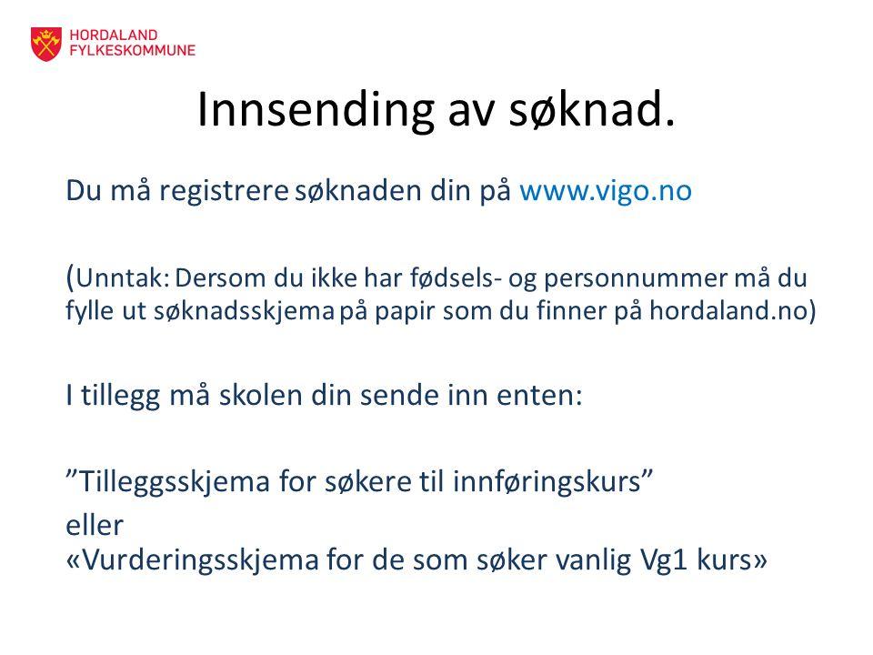 Innsending av søknad. Du må registrere søknaden din på www.vigo.no ( Unntak: Dersom du ikke har fødsels- og personnummer må du fylle ut søknadsskjema