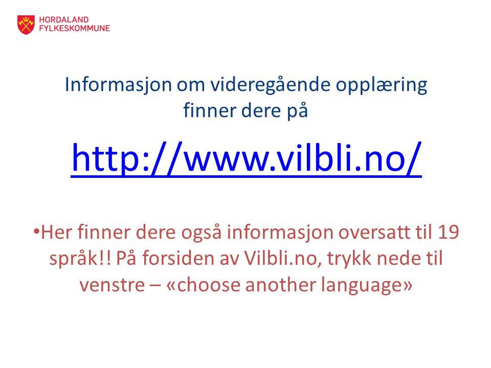 Informasjon om videregående opplæring finner dere på http://www.vilbli.no/ Her finner dere også informasjon oversatt til 19 språk!! På forsiden av Vil