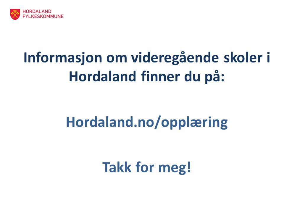 Informasjon om videregående skoler i Hordaland finner du på: Hordaland.no/opplæring Takk for meg!