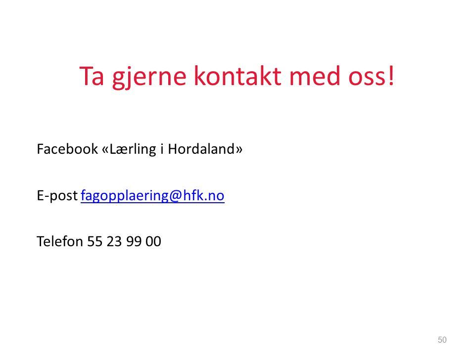 Ta gjerne kontakt med oss! Facebook «Lærling i Hordaland» E-post fagopplaering@hfk.nofagopplaering@hfk.no Telefon 55 23 99 00 50