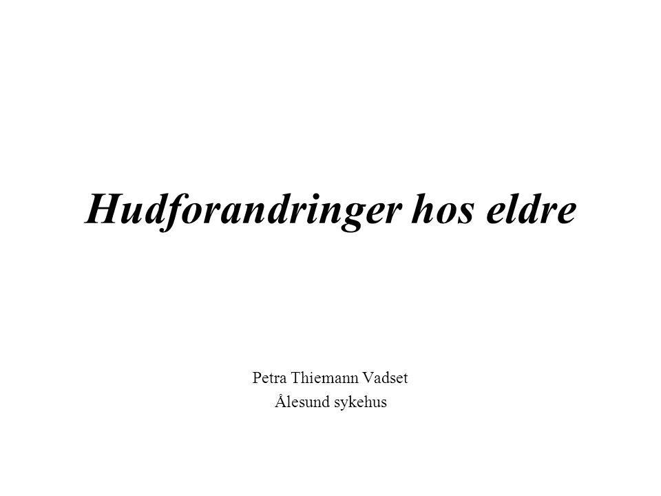 Hudforandringer hos eldre Petra Thiemann Vadset Ålesund sykehus
