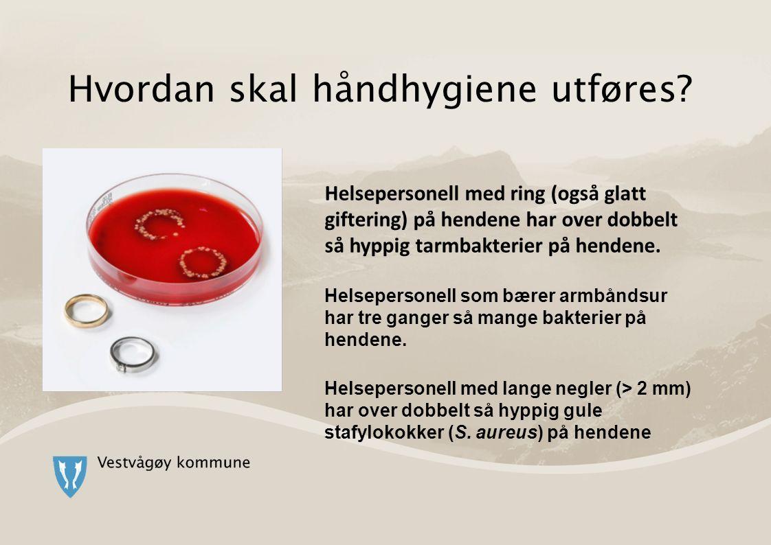 Hvordan skal håndhygiene utføres? Helsepersonell med ring (også glatt giftering) på hendene har over dobbelt så hyppig tarmbakterier på hendene. Helse