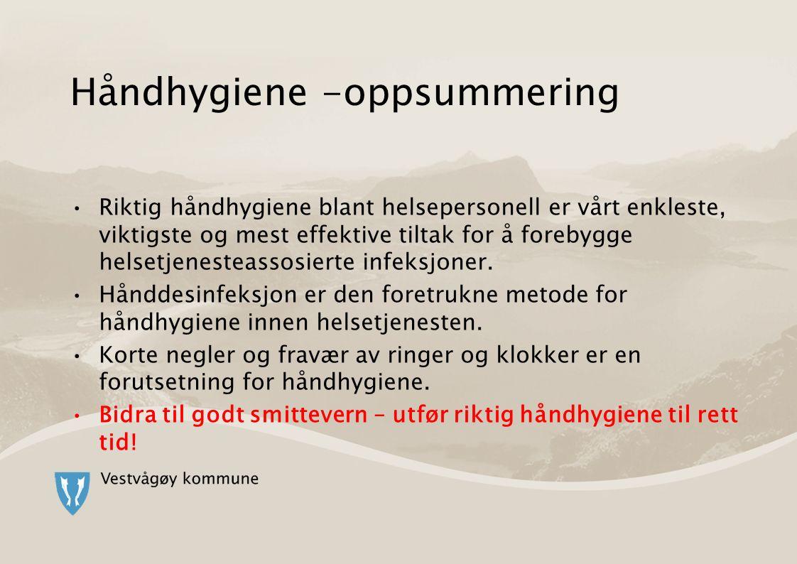 Håndhygiene -oppsummering Riktig håndhygiene blant helsepersonell er vårt enkleste, viktigste og mest effektive tiltak for å forebygge helsetjenesteassosierte infeksjoner.