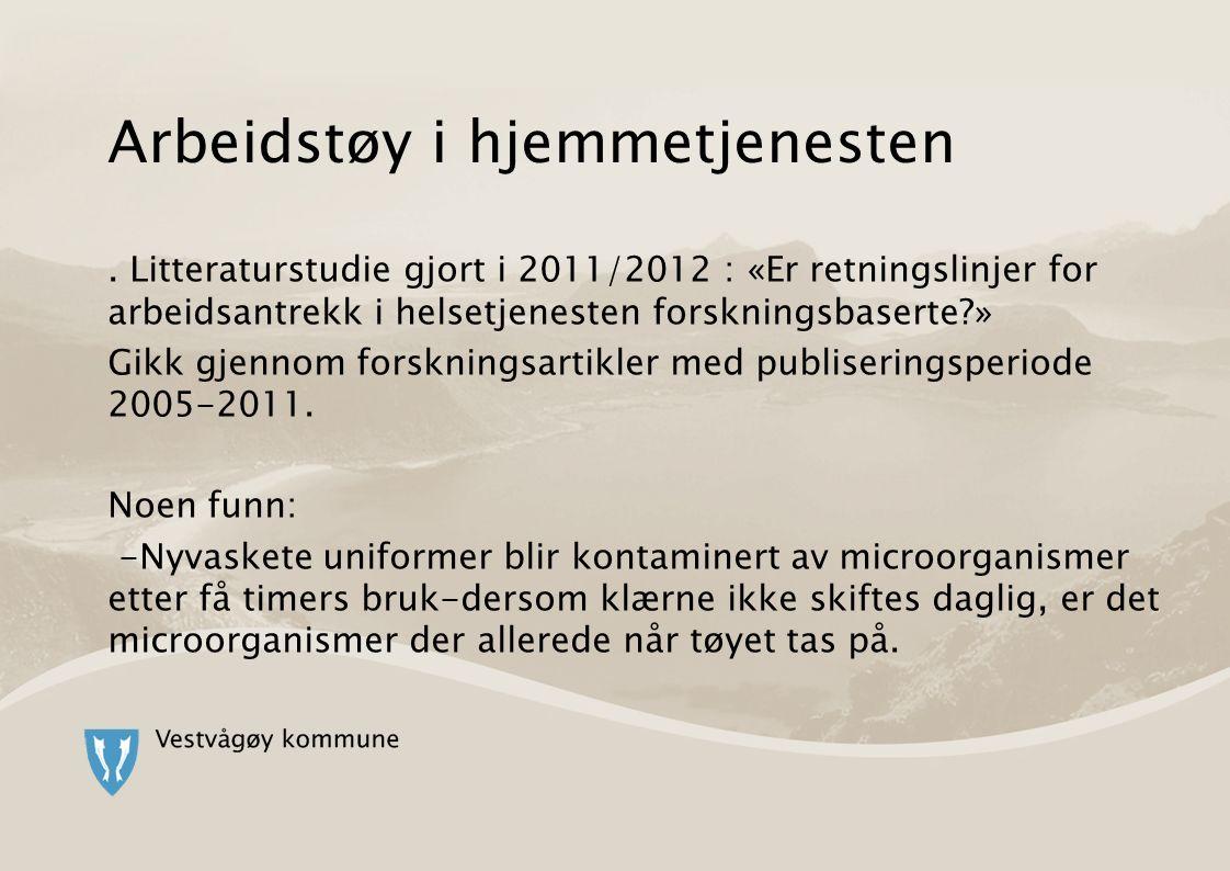 Arbeidstøy i hjemmetjenesten. Litteraturstudie gjort i 2011/2012 : «Er retningslinjer for arbeidsantrekk i helsetjenesten forskningsbaserte?» Gikk gje