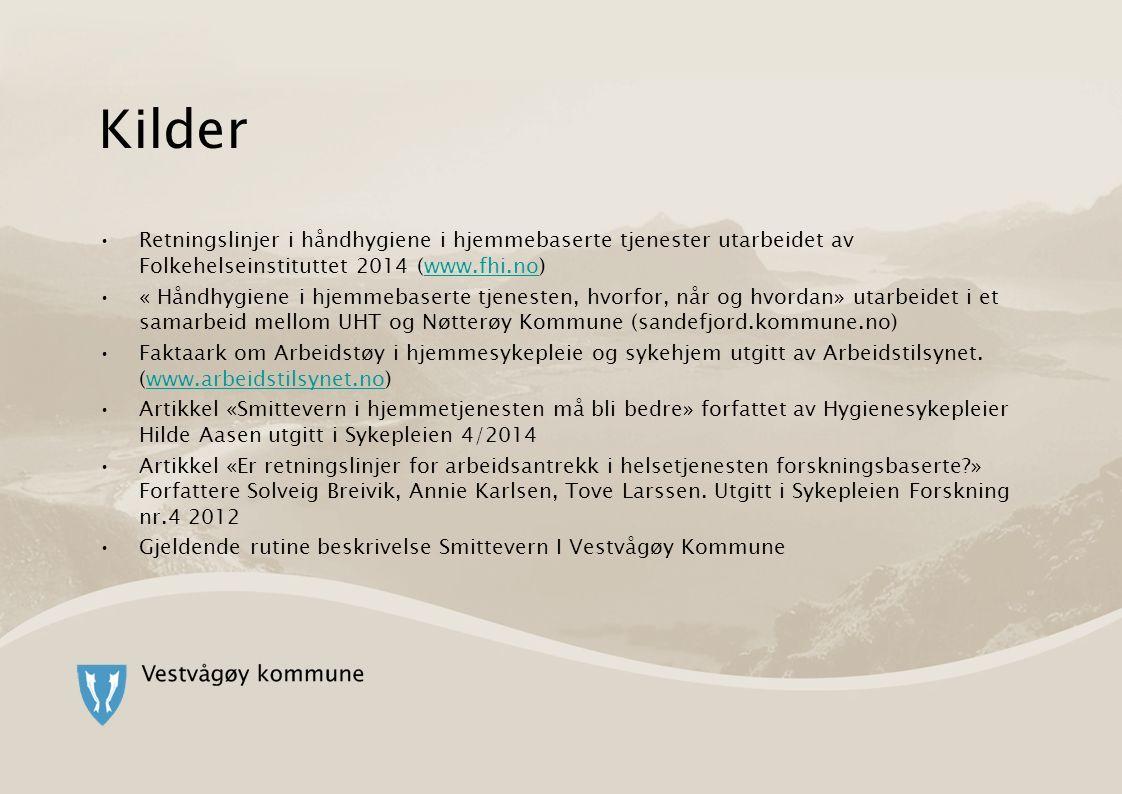 Kilder Retningslinjer i håndhygiene i hjemmebaserte tjenester utarbeidet av Folkehelseinstituttet 2014 (www.fhi.no)www.fhi.no « Håndhygiene i hjemmebaserte tjenesten, hvorfor, når og hvordan» utarbeidet i et samarbeid mellom UHT og Nøtterøy Kommune (sandefjord.kommune.no) Faktaark om Arbeidstøy i hjemmesykepleie og sykehjem utgitt av Arbeidstilsynet.