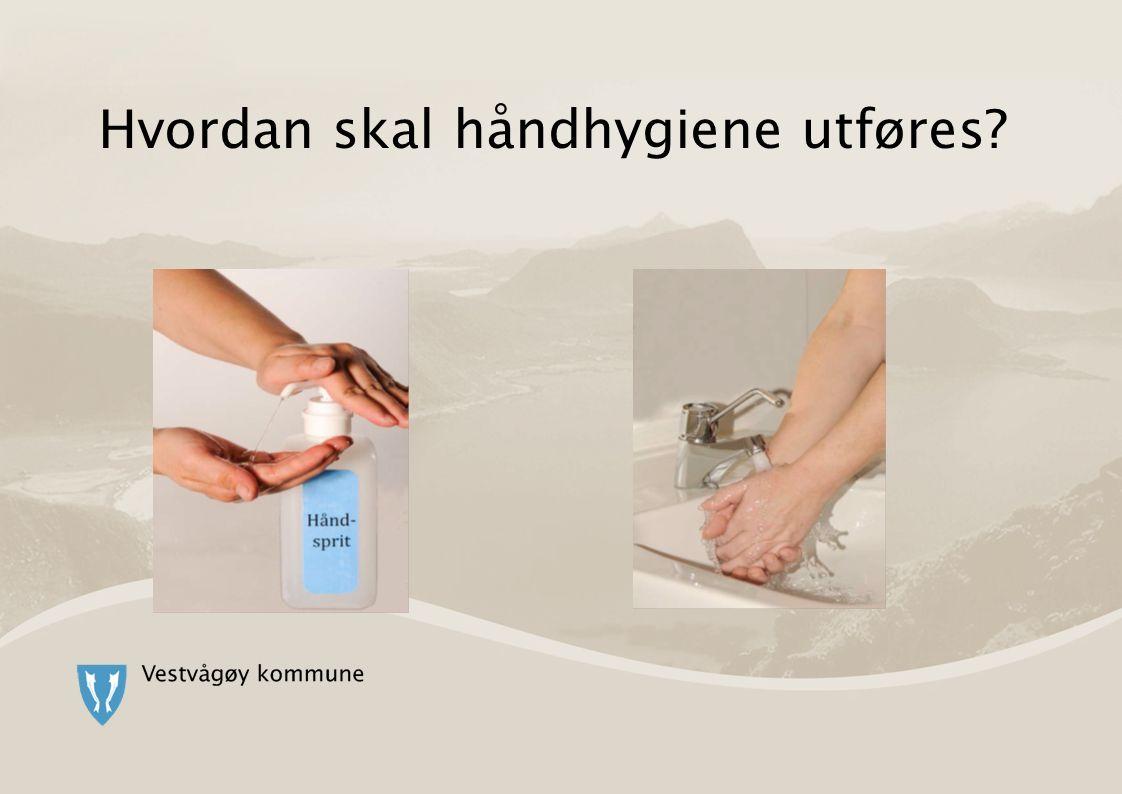 Når skal håndhygiene utføres.3 Etter risiko for kontakt med kroppsvæsker Når.
