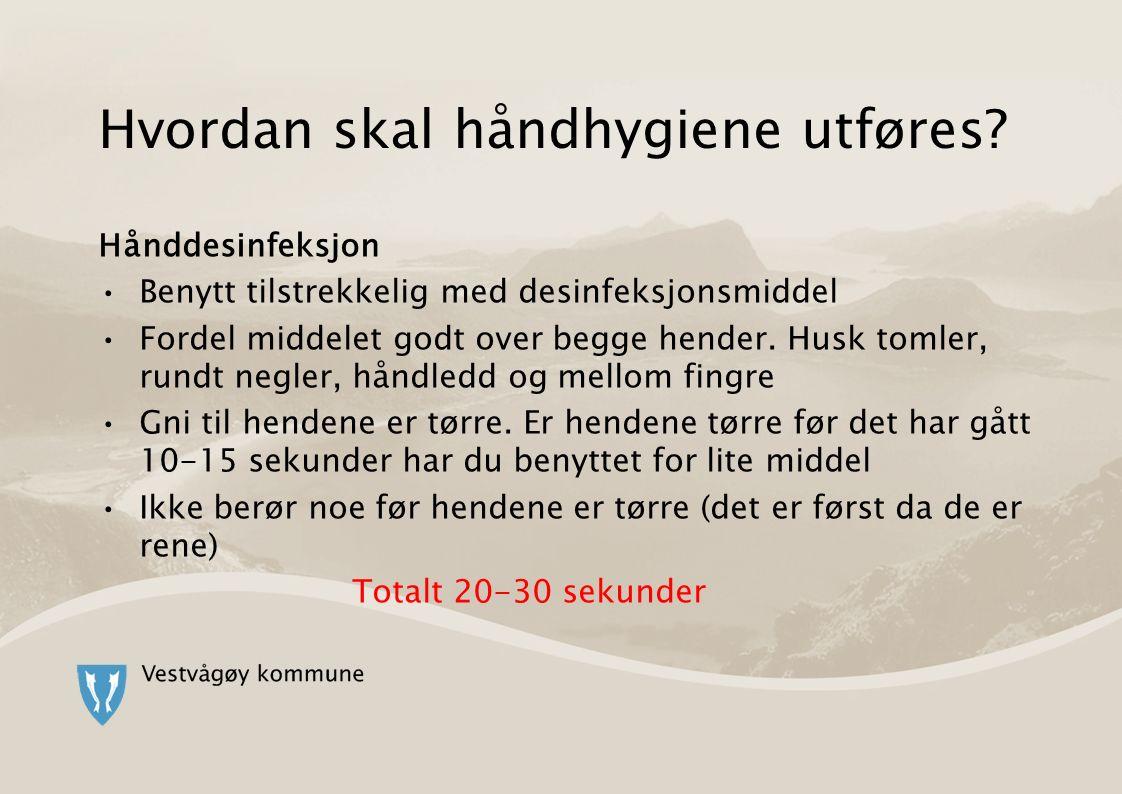 Hånddesinfeksjon Benytt tilstrekkelig med desinfeksjonsmiddel Fordel middelet godt over begge hender.