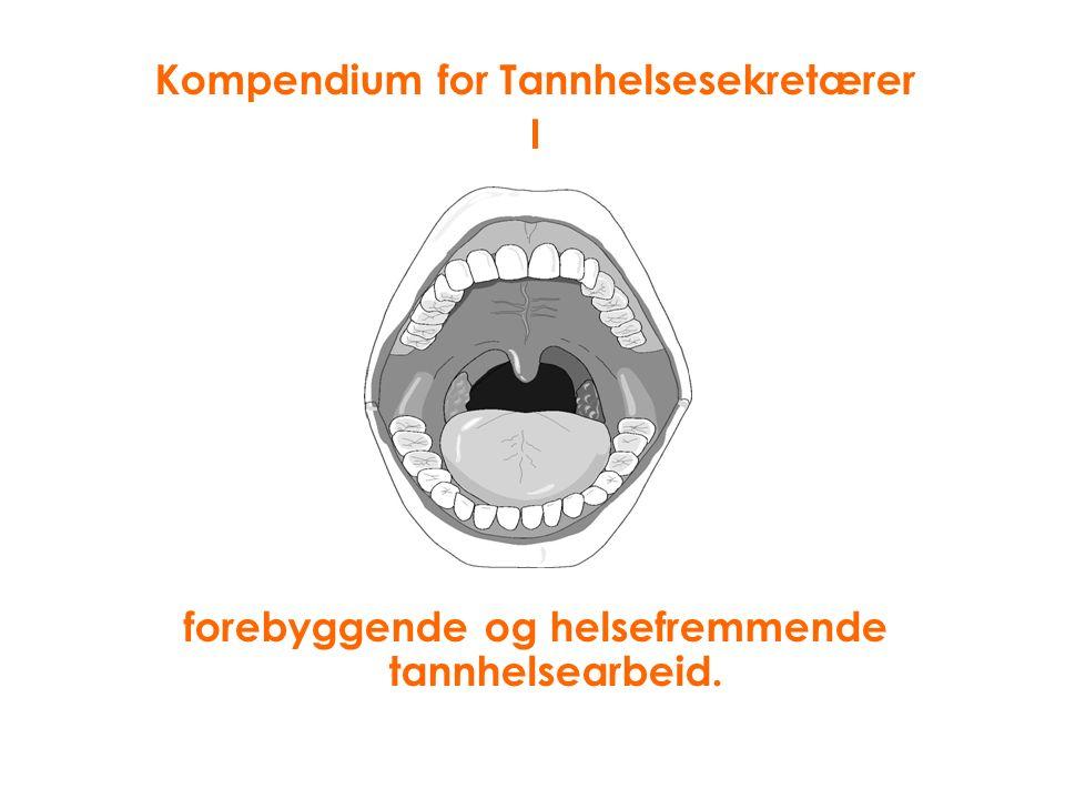 Kompendium for Tannhelsesekretærer I forebyggende og helsefremmende tannhelsearbeid.