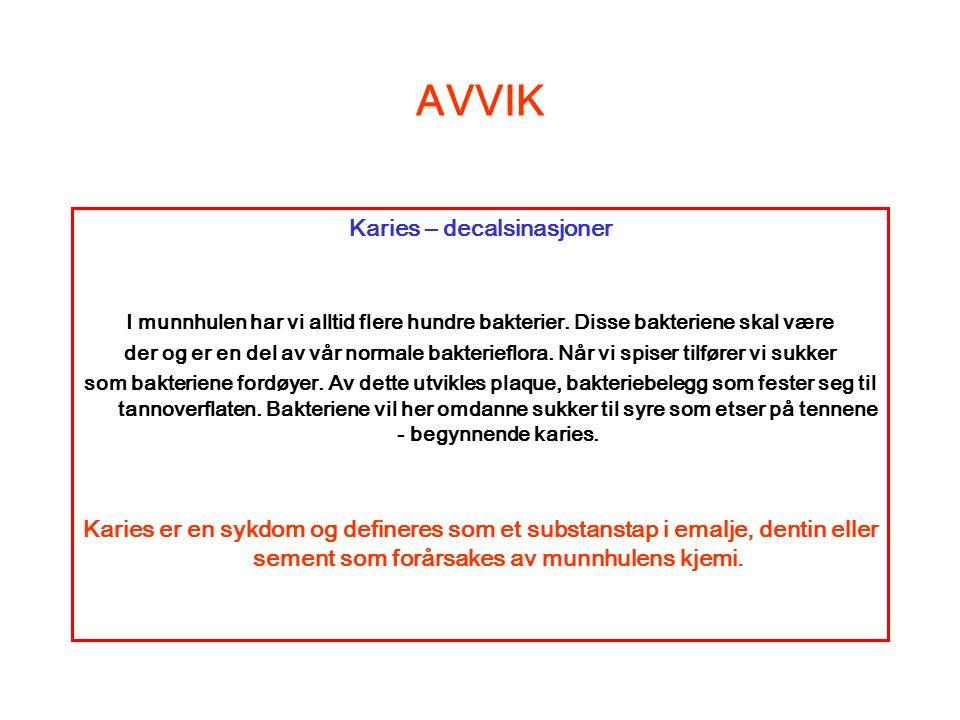 AVVIK Karies – decalsinasjoner I munnhulen har vi alltid flere hundre bakterier.