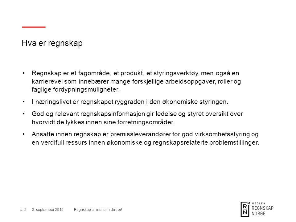 Studentmedlemskap – meld deg inn på regnskapnorge.no/medlemskap Regnskap er mer enn du tror!s.