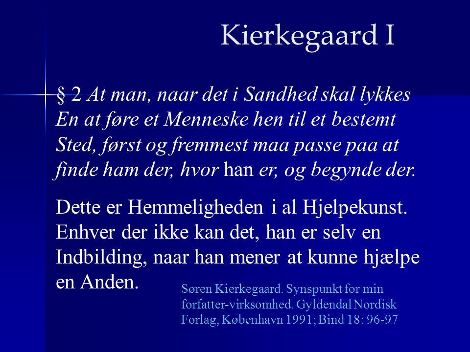§ 2 At man, naar det i Sandhed skal lykkes En at føre et Menneske hen til et bestemt Sted, først og fremmest maa passe paa at finde ham der, hvor han er, og begynde der.