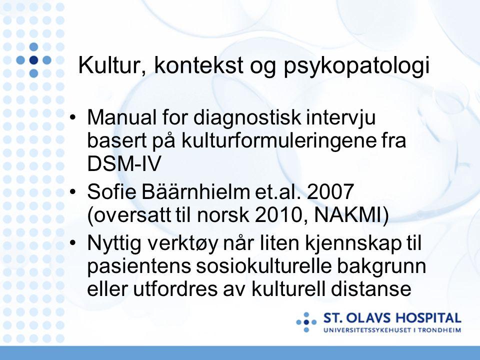 Kultur, kontekst og psykopatologi Manual for diagnostisk intervju basert på kulturformuleringene fra DSM-IV Sofie Bäärnhielm et.al. 2007 (oversatt til