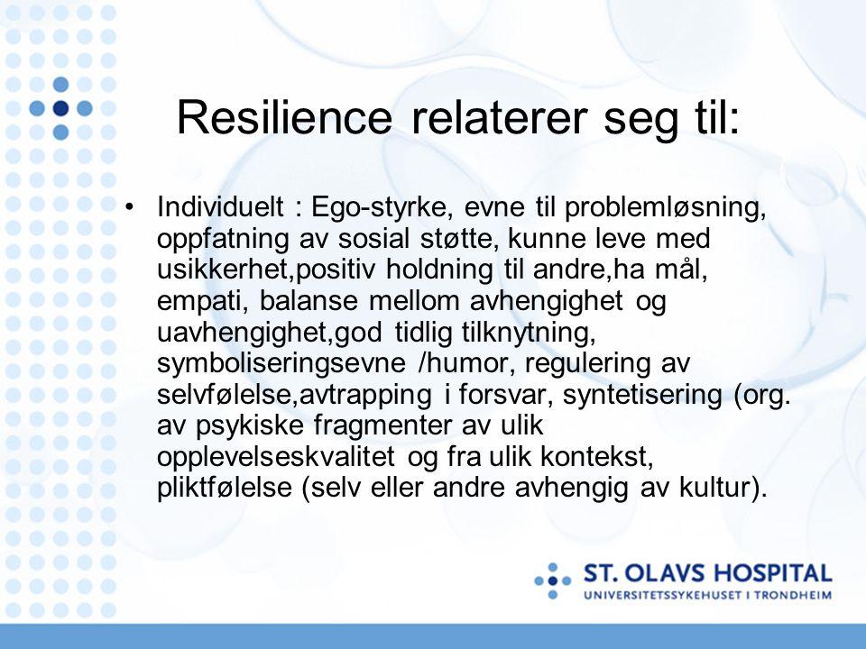 Resilience relaterer seg til: Individuelt : Ego-styrke, evne til problemløsning, oppfatning av sosial støtte, kunne leve med usikkerhet,positiv holdning til andre,ha mål, empati, balanse mellom avhengighet og uavhengighet,god tidlig tilknytning, symboliseringsevne /humor, regulering av selvfølelse,avtrapping i forsvar, syntetisering (org.