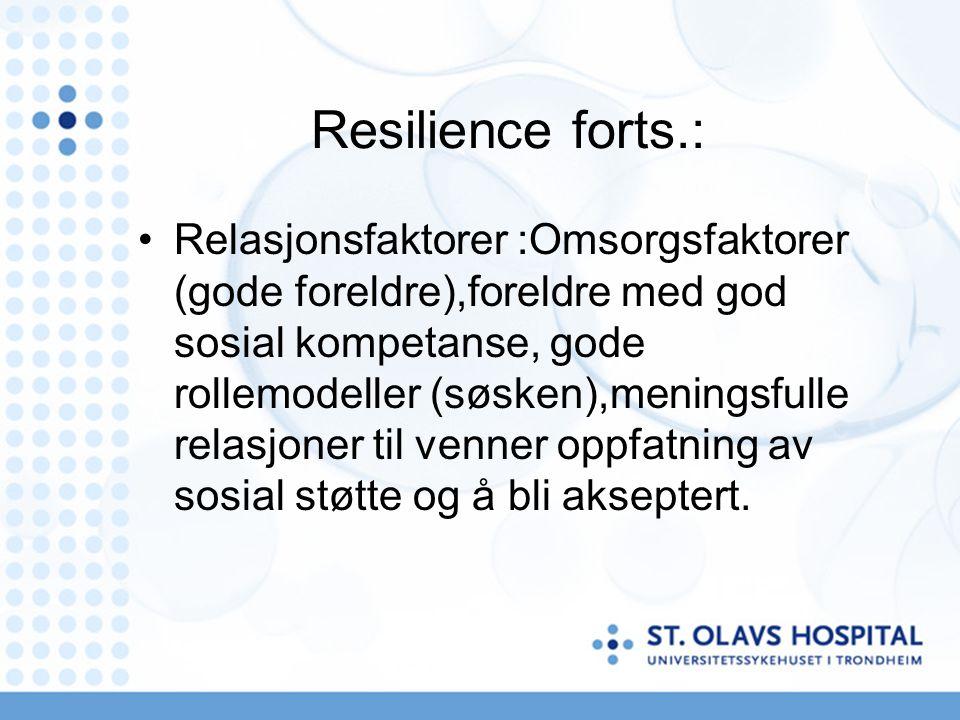 Resilience forts.: Relasjonsfaktorer :Omsorgsfaktorer (gode foreldre),foreldre med god sosial kompetanse, gode rollemodeller (søsken),meningsfulle relasjoner til venner oppfatning av sosial støtte og å bli akseptert.