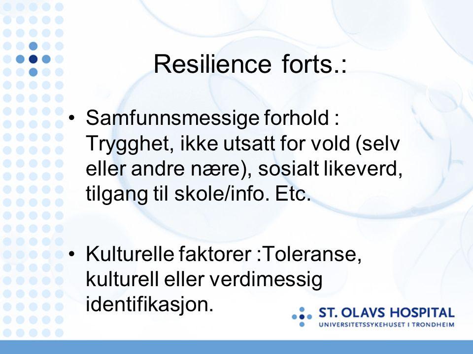 Resilience forts.: Samfunnsmessige forhold : Trygghet, ikke utsatt for vold (selv eller andre nære), sosialt likeverd, tilgang til skole/info.
