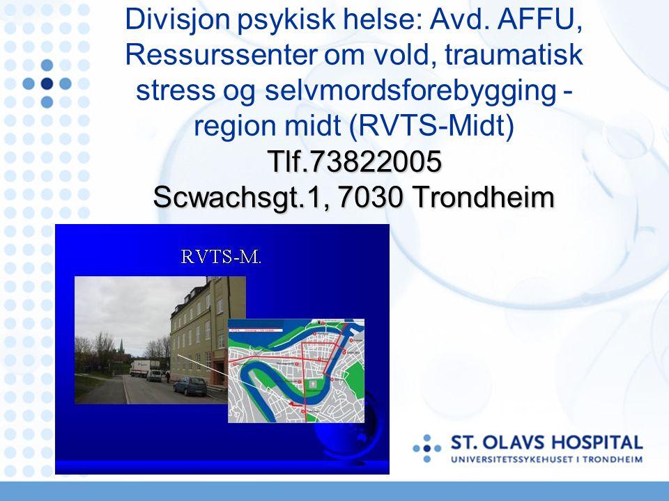 Tlf.73822005 Scwachsgt.1, 7030 Trondheim Divisjon psykisk helse: Avd. AFFU, Ressurssenter om vold, traumatisk stress og selvmordsforebygging - region