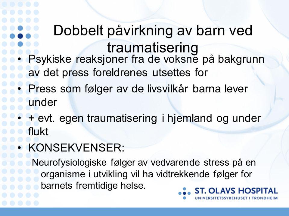 Dobbelt påvirkning av barn ved traumatisering Psykiske reaksjoner fra de voksne på bakgrunn av det press foreldrenes utsettes for Press som følger av de livsvilkår barna lever under + evt.