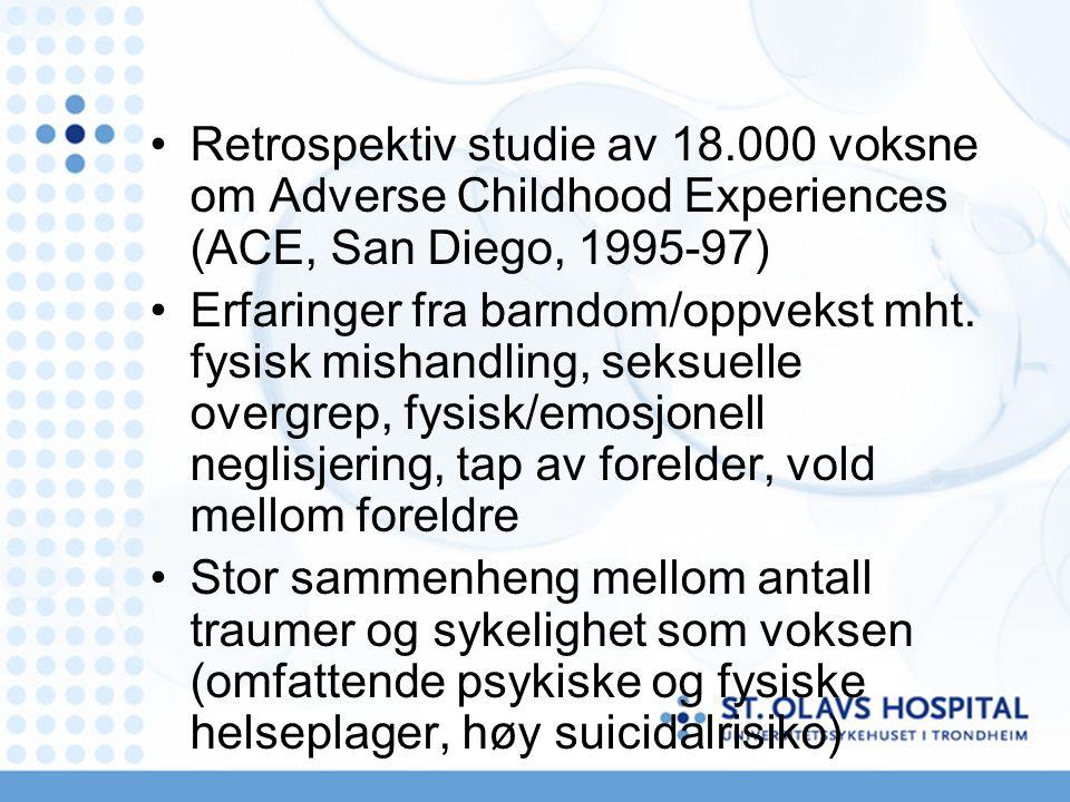 Retrospektiv studie av 18.000 voksne om Adverse Childhood Experiences (ACE, San Diego, 1995-97) Erfaringer fra barndom/oppvekst mht.