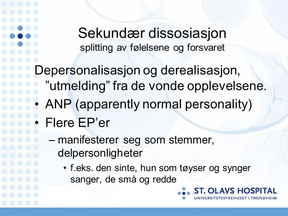 Sekundær dissosiasjon splitting av følelsene og forsvaret Depersonalisasjon og derealisasjon, utmelding fra de vonde opplevelsene.