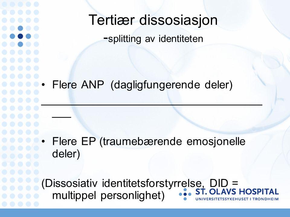 Tertiær dissosiasjon - splitting av identiteten Flere ANP (dagligfungerende deler) ___________________________________ ___ Flere EP (traumebærende emosjonelle deler) (Dissosiativ identitetsforstyrrelse, DID = multippel personlighet)