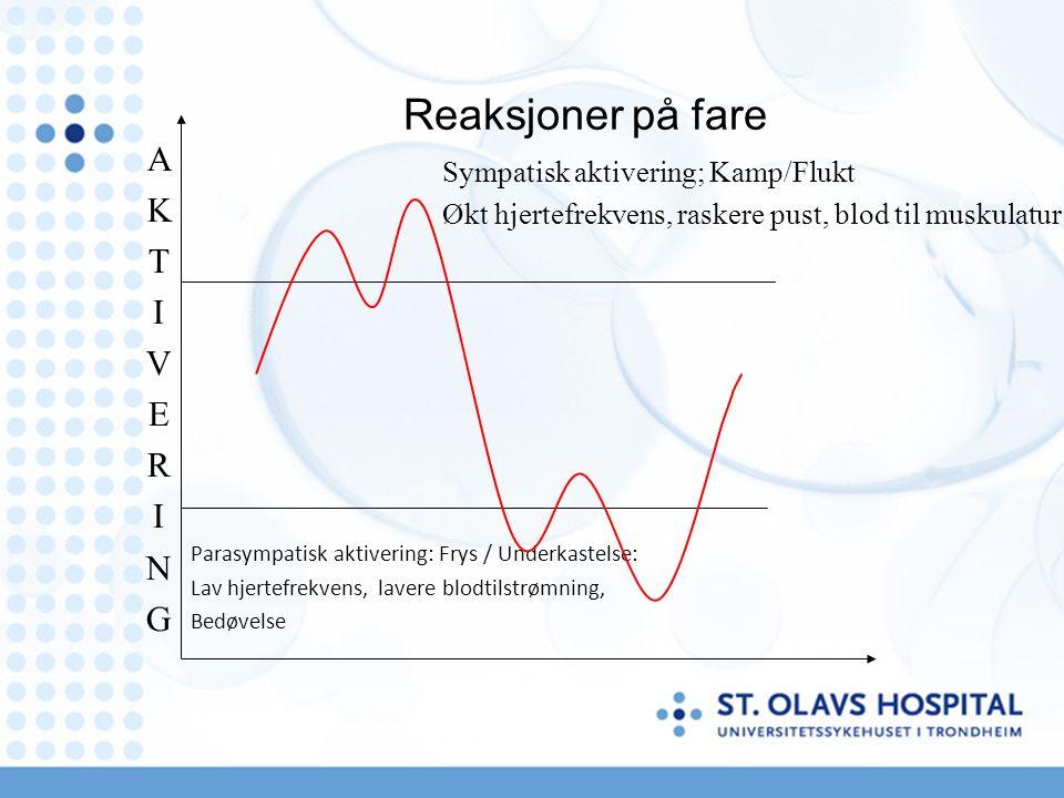 Reaksjoner på fare Sympatisk aktivering; Kamp/Flukt Økt hjertefrekvens, raskere pust, blod til muskulatur Parasympatisk aktivering: Frys / Underkastelse: Lav hjertefrekvens, lavere blodtilstrømning, Bedøvelse AKTIVERINGAKTIVERING