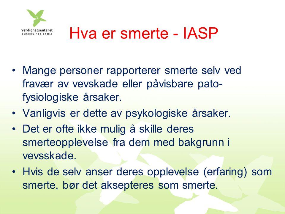 Hva er smerte - IASP Mange personer rapporterer smerte selv ved fravær av vevskade eller påvisbare pato- fysiologiske årsaker.