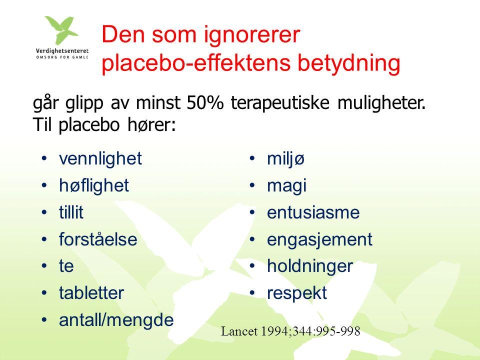 Den som ignorerer placebo-effektens betydning vennlighet høflighet tillit forståelse te tabletter antall/mengde miljø magi entusiasme engasjement holdninger respekt Lancet 1994;344:995-998 går glipp av minst 50% terapeutiske muligheter.