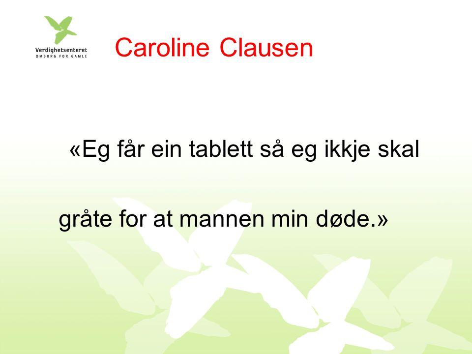 «Eg får ein tablett så eg ikkje skal gråte for at mannen min døde.» Caroline Clausen