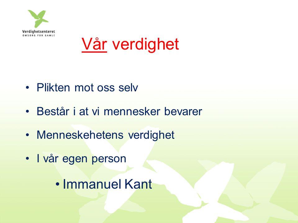 Vår verdighet Plikten mot oss selv Består i at vi mennesker bevarer Menneskehetens verdighet I vår egen person Immanuel Kant