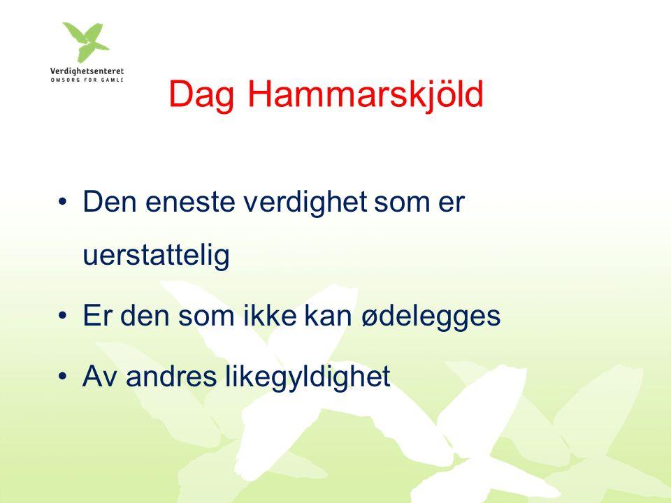 Dag Hammarskjöld Den eneste verdighet som er uerstattelig Er den som ikke kan ødelegges Av andres likegyldighet