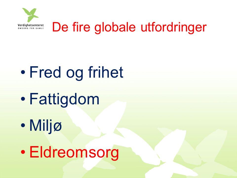 De fire globale utfordringer Fred og frihet Fattigdom Miljø Eldreomsorg