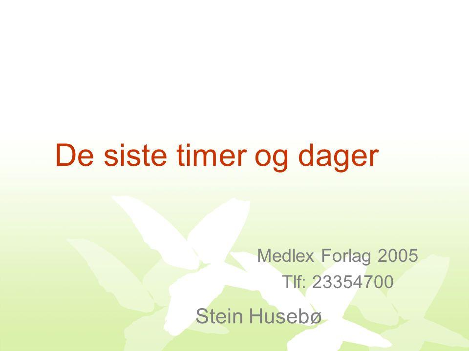 De siste timer og dager Stein Husebø Medlex Forlag 2005 Tlf: 23354700