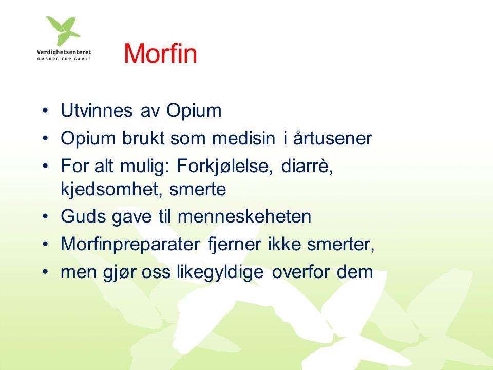 Morfin Utvinnes av Opium Opium brukt som medisin i årtusener For alt mulig: Forkjølelse, diarrè, kjedsomhet, smerte Guds gave til menneskeheten Morfinpreparater fjerner ikke smerter, men gjør oss likegyldige overfor dem