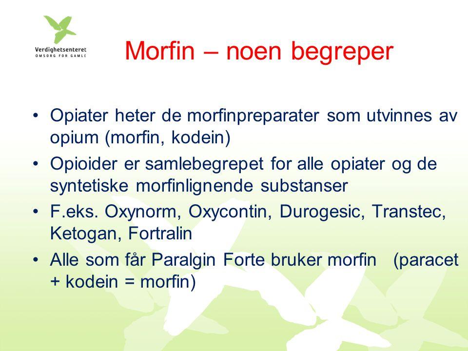 Morfin – noen begreper Opiater heter de morfinpreparater som utvinnes av opium (morfin, kodein) Opioider er samlebegrepet for alle opiater og de syntetiske morfinlignende substanser F.eks.
