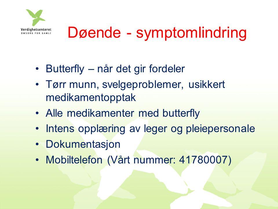 Døende - symptomlindring Butterfly – når det gir fordeler Tørr munn, svelgeproblemer, usikkert medikamentopptak Alle medikamenter med butterfly Intens opplæring av leger og pleiepersonale Dokumentasjon Mobiltelefon (Vårt nummer: 41780007)