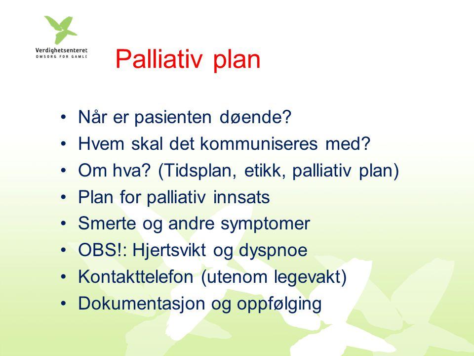 Palliativ plan Når er pasienten døende. Hvem skal det kommuniseres med.