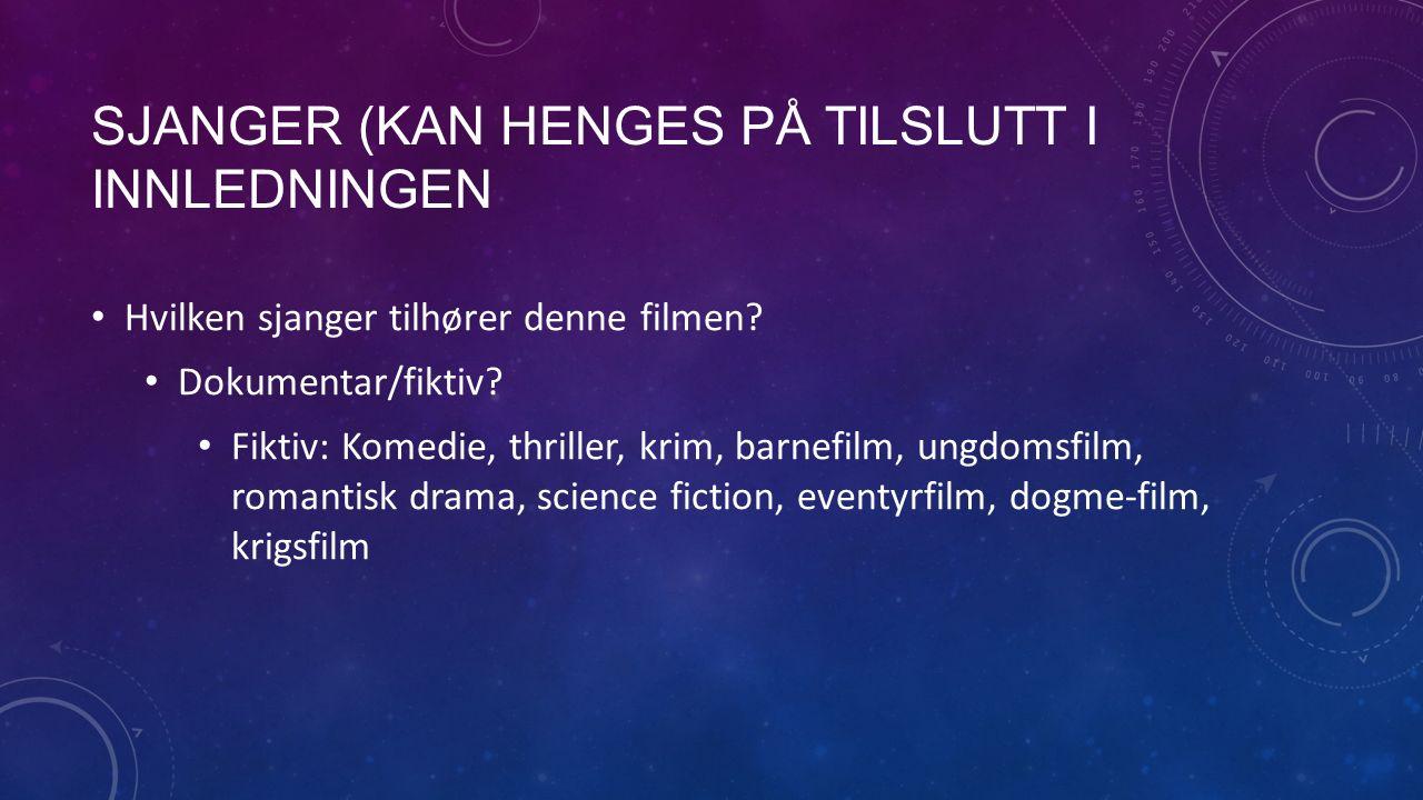 SJANGER (KAN HENGES PÅ TILSLUTT I INNLEDNINGEN Hvilken sjanger tilhører denne filmen? Dokumentar/fiktiv? Fiktiv: Komedie, thriller, krim, barnefilm, u