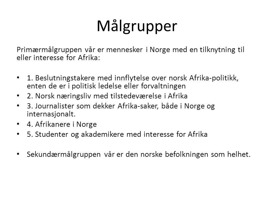 Målgrupper Primærmålgruppen vår er mennesker i Norge med en tilknytning til eller interesse for Afrika: 1. Beslutningstakere med innflytelse over nors