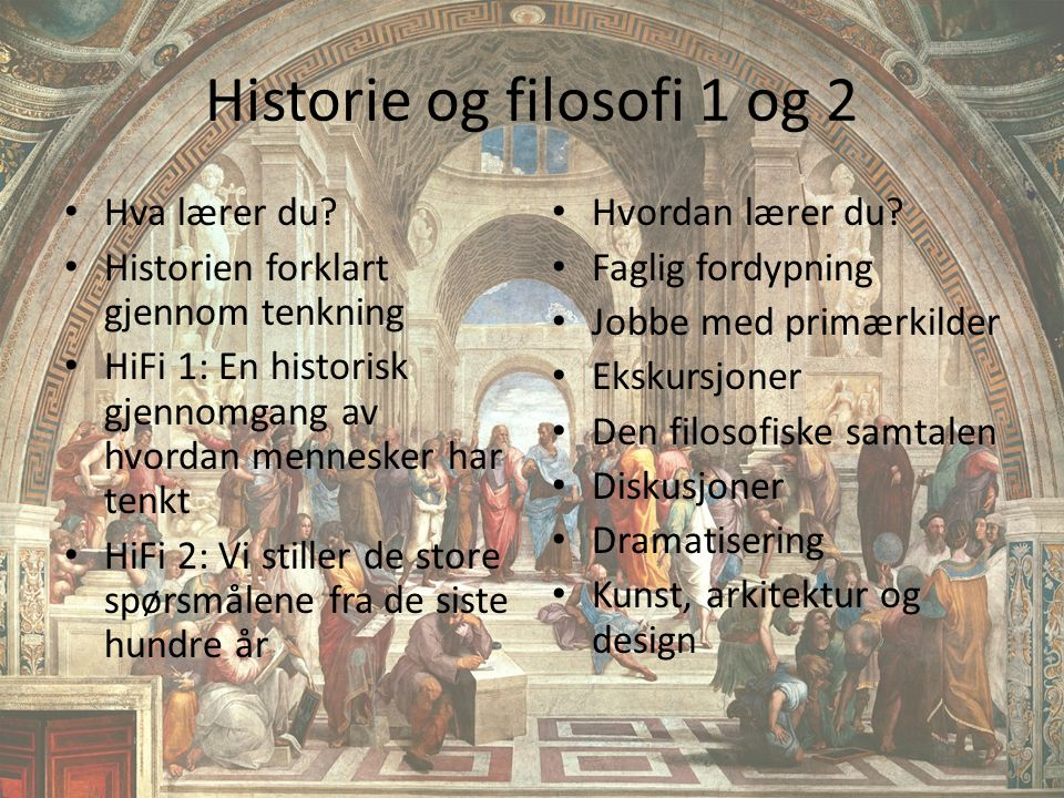 Historie og filosofi 1 og 2 Hva lærer du? Historien forklart gjennom tenkning HiFi 1: En historisk gjennomgang av hvordan mennesker har tenkt HiFi 2: