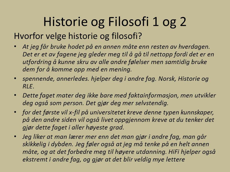 Historie og Filosofi 1 og 2 Hvorfor velge historie og filosofi? At jeg får bruke hodet på en annen måte enn resten av hverdagen. Det er et av fagene j