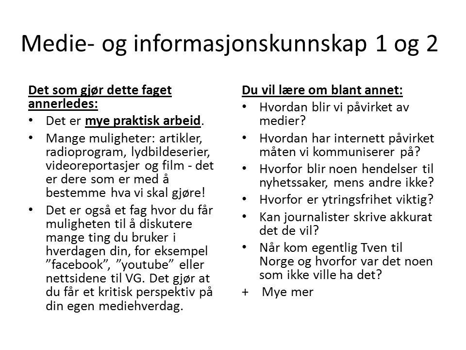 Medie- og informasjonskunnskap 1 og 2 Det som gjør dette faget annerledes: Det er mye praktisk arbeid. Mange muligheter: artikler, radioprogram, lydbi