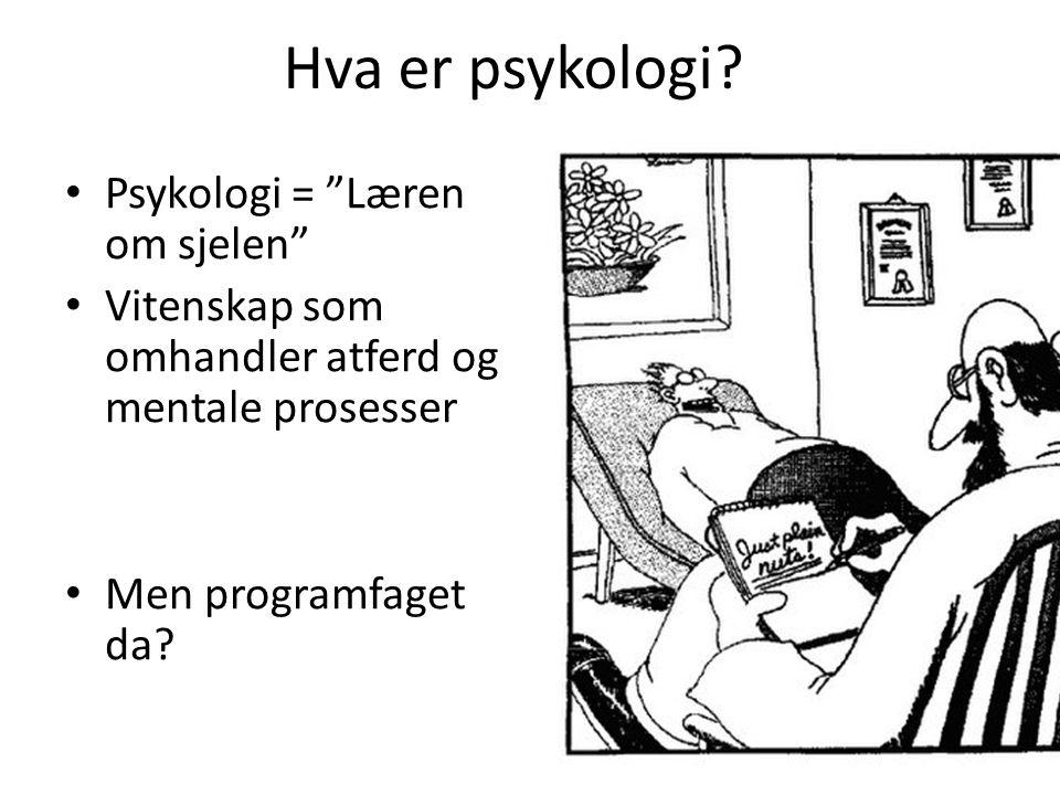 """Hva er psykologi? Psykologi = """"Læren om sjelen"""" Vitenskap som omhandler atferd og mentale prosesser Men programfaget da?"""
