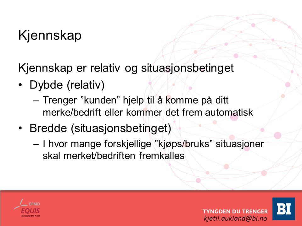 """kjetil.aukland@bi.no Kjennskap Kjennskap er relativ og situasjonsbetinget Dybde (relativ) –Trenger """"kunden"""" hjelp til å komme på ditt merke/bedrift el"""