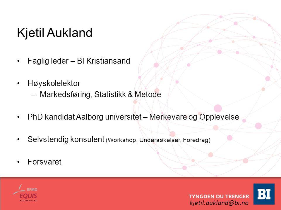 kjetil.aukland@bi.no Kjetil Aukland Faglig leder – BI Kristiansand Høyskolelektor –Markedsføring, Statistikk & Metode PhD kandidat Aalborg universitet